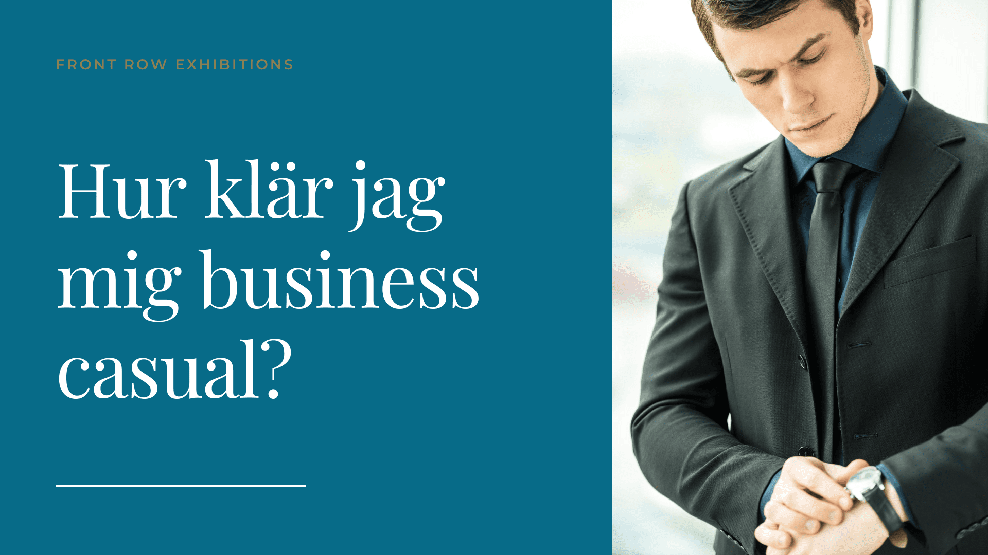 Hur du klär dig business casual framgångstips från Front Row Exhibitions